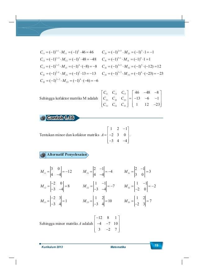 Kelas XII SMA/MA 20 dan kofaktornya 12 8 1 4 7 10 3 2 7 Contoh 1.17 Matriks 1 2 1 2 3 0 3 4 4 A pada Contoh 1.16 memiliki ...