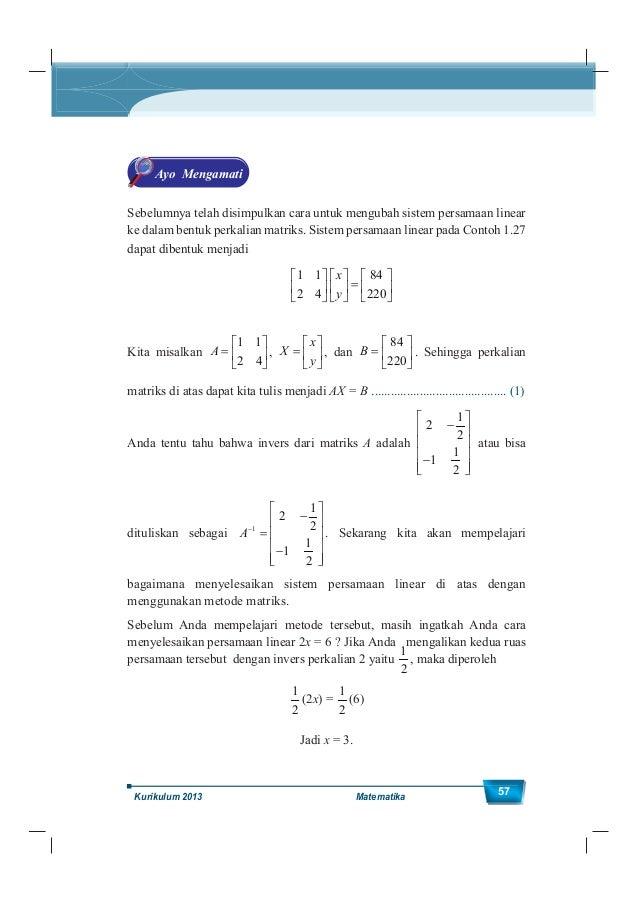 Kelas XII SMA/MA 58 Lakukan hal yang sama untuk persamaan (1). Kalikan kedua ruas dengan invers matriks A yaitu A-1 . Apa ...