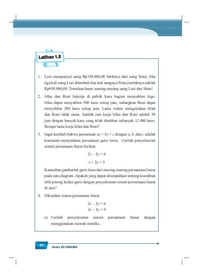 MatematikaKurikulum 2013 65 b) Carilah penyelesaian sistem persamaan linear dengan menggunakan metode eliminasi. c) Metode...