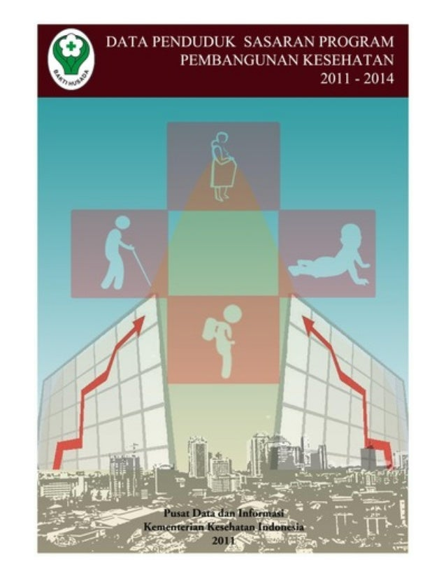 PUSAT DATA DAN INFORMASI KEMENTERIAN KESEHATAN RI JAKARTA 2011 DATA PENDUDUK SASARAN PROGRAM PEMBANGUNAN KESEHATAN TAHUN 2...
