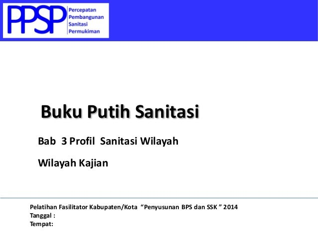 "Bab 3 Profil Sanitasi Wilayah Wilayah Kajian Buku Putih Sanitasi Pelatihan Fasilitator Kabupaten/Kota ""Penyusunan BPS dan ..."