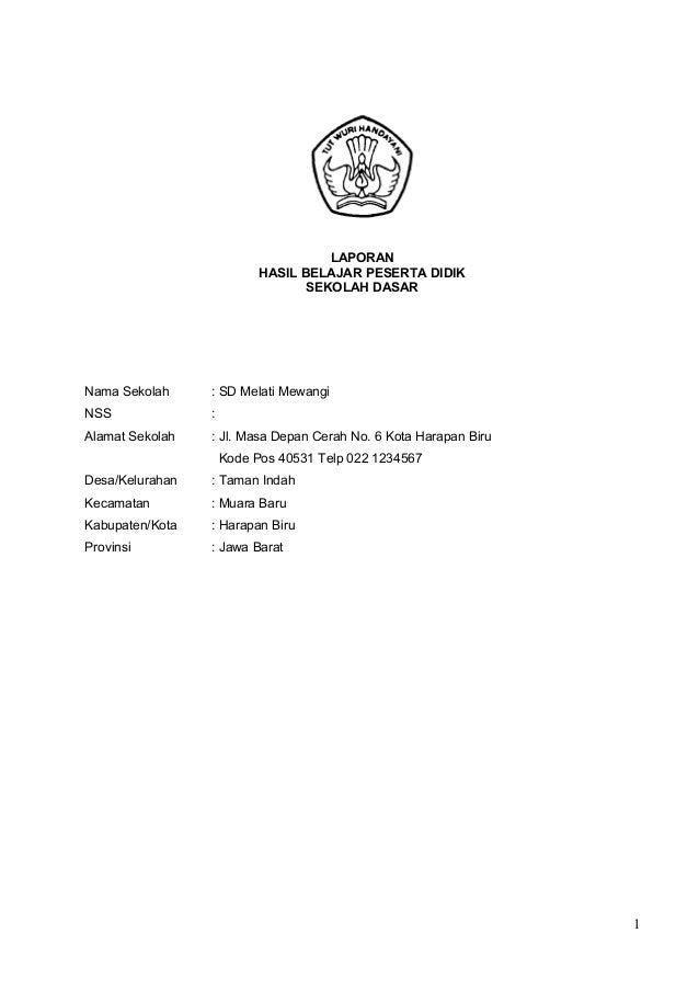 LAPORAN HASIL BELAJAR PESERTA DIDIK SEKOLAH DASAR  Nama Sekolah  : SD Melati Mewangi  NSS  :  Alamat Sekolah  : Jl. Masa D...