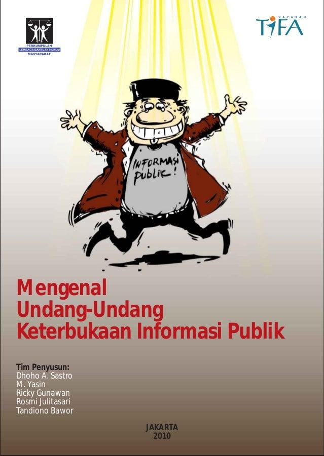 Mengenal Undang-Undang Keterbukaan Informasi Publik Tim Penyusun: Dhoho A. Sastro M. Yasin Ricky Gunawan Rosmi Julitasari ...