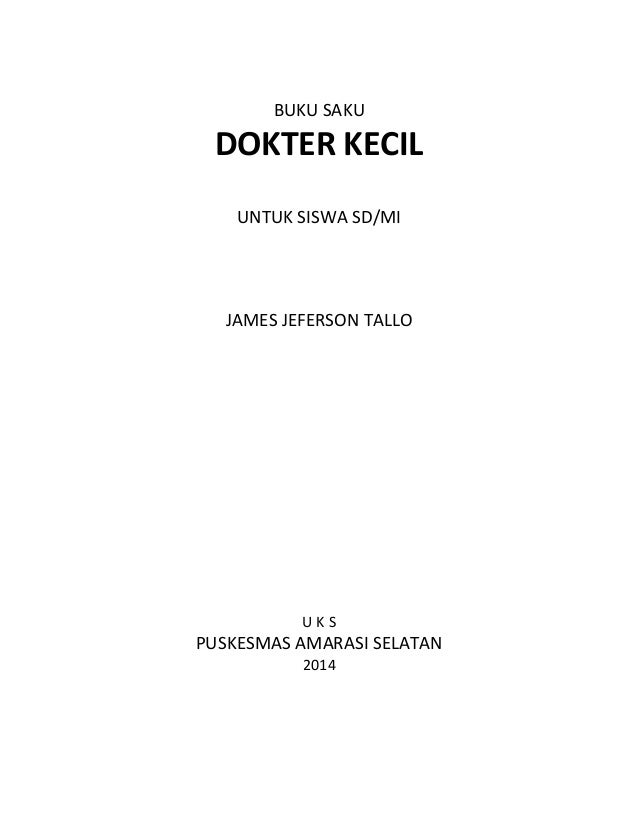 BUKU SAKU  DOKTER KECIL  UNTUK SISWA SD/MI  JAMES JEFERSON TALLO  U K S  PUSKESMAS AMARASI SELATAN  2014