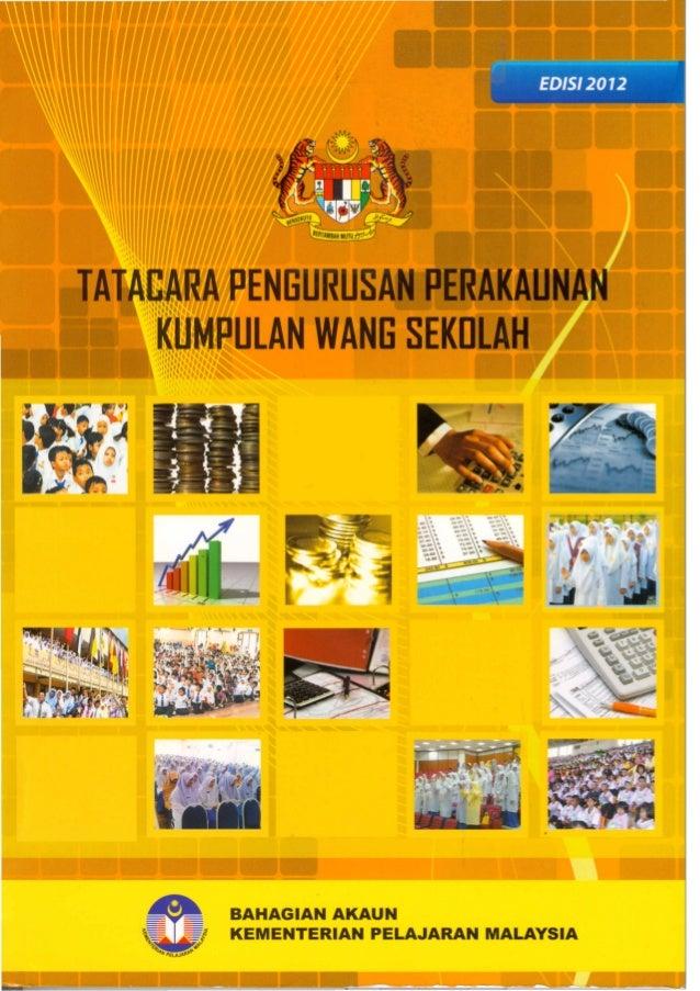 TATACARA PENGURUSAN PERAKAUNAN KUMPULAN WANG SEKOLAH  BAHAGIAN AKAUN, KEMENTERIAN PELAJARAN MALAYSIA  2012 _______________...