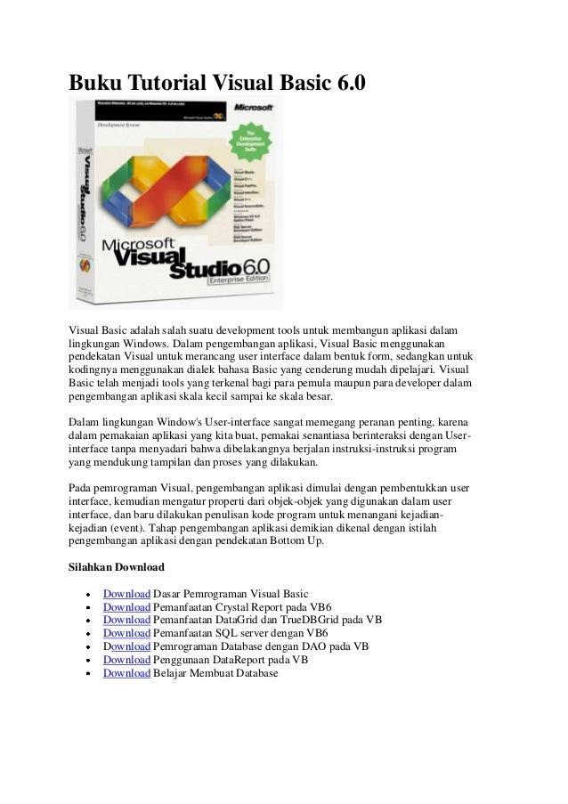 Buku Tutorial Visual Basic 6.0Visual Basic adalah salah suatu development tools untuk membangun aplikasi dalamlingkungan W...