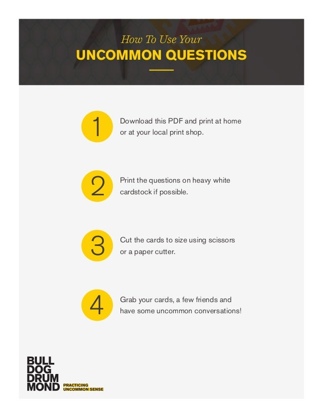 How To Use Your UNCOMMON QUESTIONS Download this PDF and print at home or at your local print shop.1 Print the questions o...
