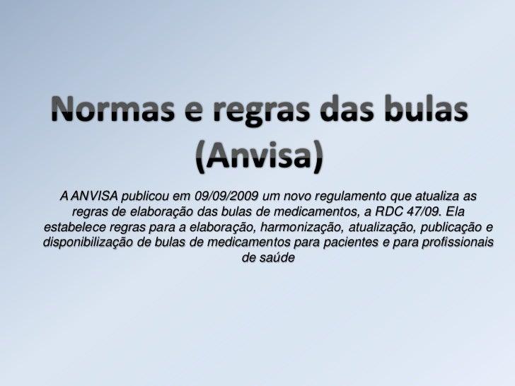 A ANVISA publicou em 09/09/2009 um novo regulamento que atualiza as     regras de elaboração das bulas de medicamentos, a ...