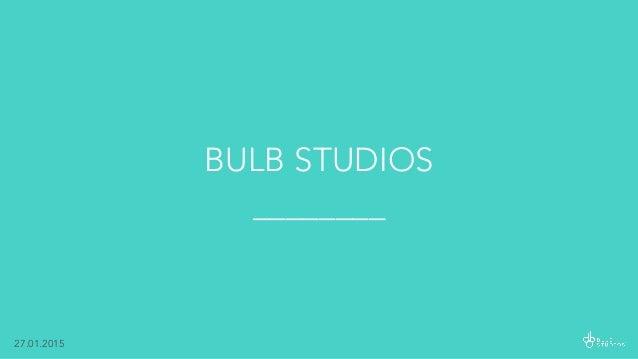 BULB STUDIOS ________ 27.01.2015
