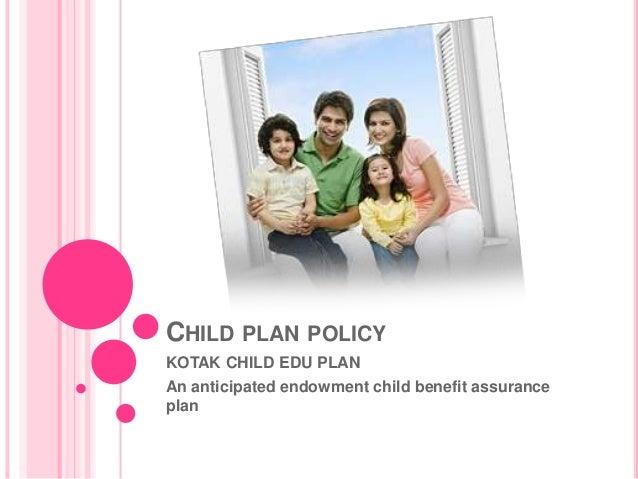 CHILD PLAN POLICYKOTAK CHILD EDU PLANAn anticipated endowment child benefit assuranceplan