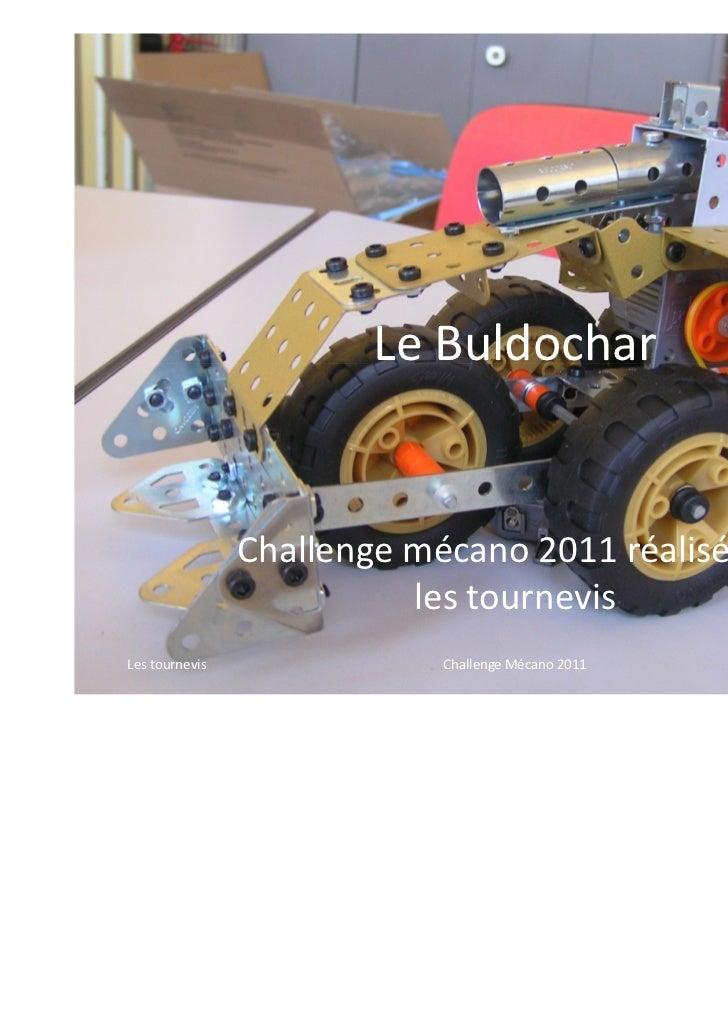 Le Buldochar                Challenge mécano 2011 réalisé par                          les tournevisLes tournevis         ...