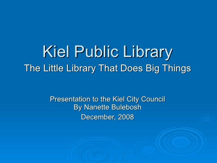 Kiel Public Library The Little Library That Does Big Things Presentation to the Kiel City Council By Nanette Bulebosh Dece...