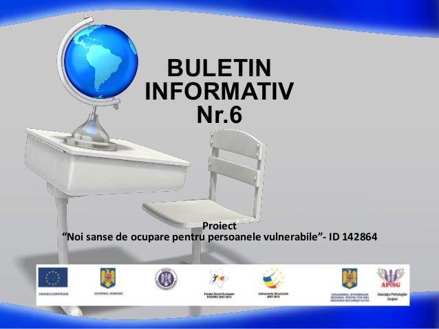"""BULETIN INFORMATIV Nr.6 Proiect """"Noi sanse de ocupare pentru persoanele vulnerabile""""- ID 142864"""