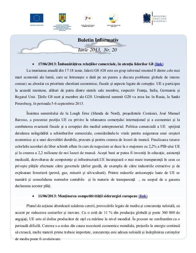 Buletin Informativ Iunie 2013, Nr. 20  17/06/2013: Îmbunătăţirea relaţiilor comerciale, în atenţia liderilor G8 (link) La...