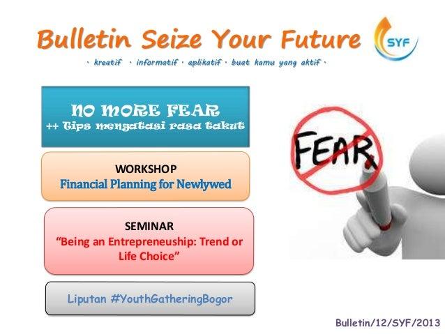 Bulletin Seize Your Future      . kreatif . informatif . aplikatif . buat kamu yang aktif .   NO MORE FEAR++ Tips mengatas...