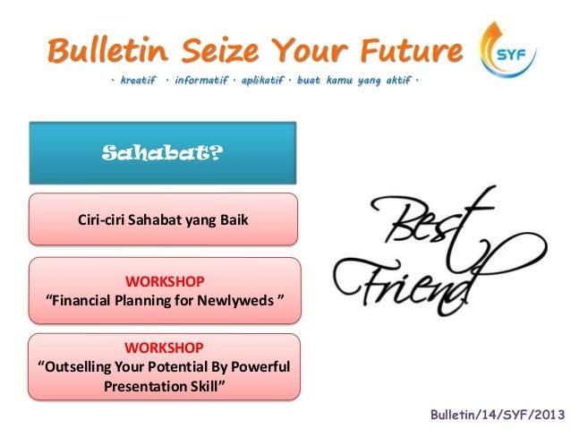 Bulletin Seize Your Future           . kreatif . informatif . aplikatif . buat kamu yang aktif .         Sahabat?      Cir...