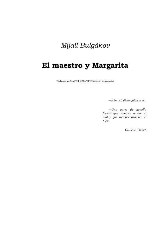 Mijaíl BulgákovEEll mmaaeessttrroo yy MMaarrggaarriittaaTítulo original: МАСТЕР И МАРГРИТА (Master i Margarita)—Aún así, d...
