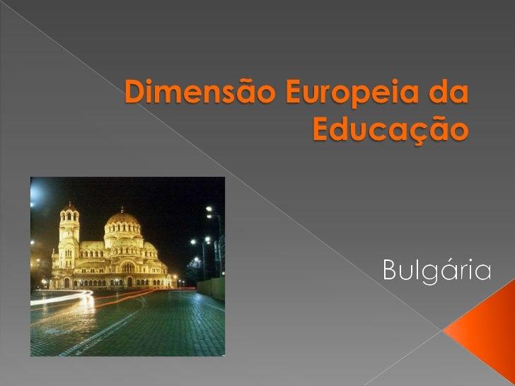 Dimensão Europeia da Educação<br /> Bulgária<br />