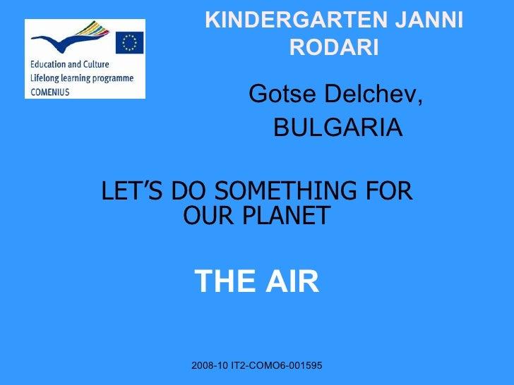 KINDERGARTEN JANNI RODARI   Gotse Delchev,   BULGARIA LET'S DO SOMETHING FOR OUR PLANET THE AIR 2008-10  IT2-COMO6-001595