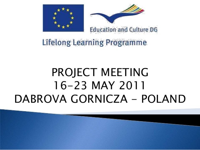 PROJECT MEETING     16-23 MAY 2011DABROVA GORNICZA - POLAND