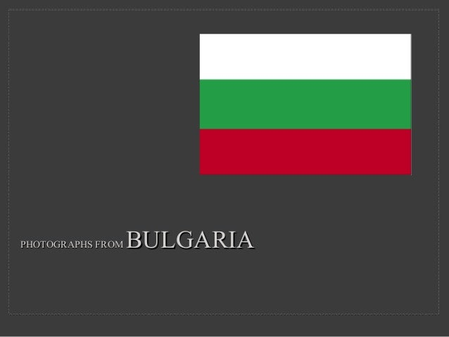 PHOTOGRAPHS FROMPHOTOGRAPHS FROM BULGARIABULGARIA