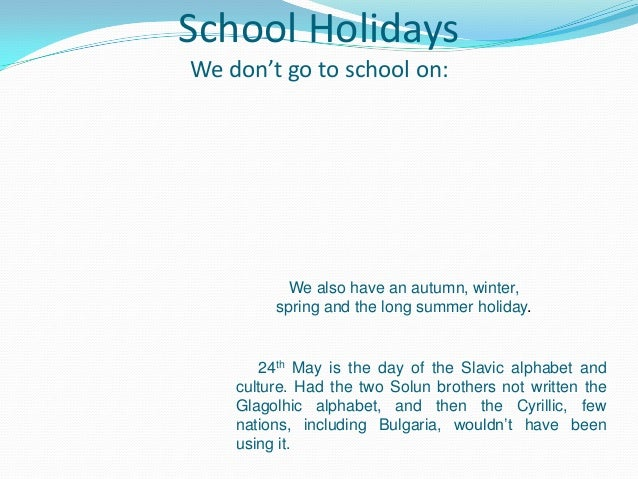 School HolidaysWe don't go to school on:We also have an autumn, winter,spring and the long summer holiday.24th May is the ...
