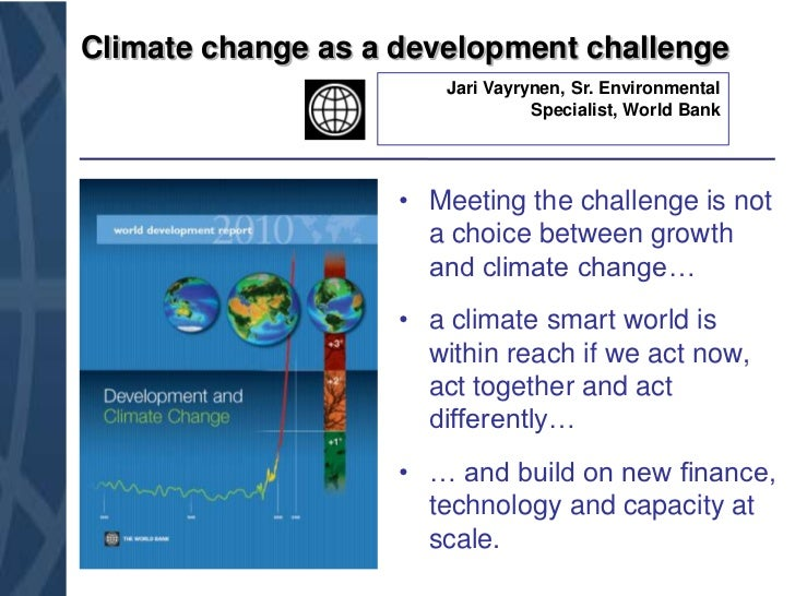 Climate change as a development challenge<br />JariVayrynen, Sr. Environmental Specialist, World Bank<br />Meeting the cha...