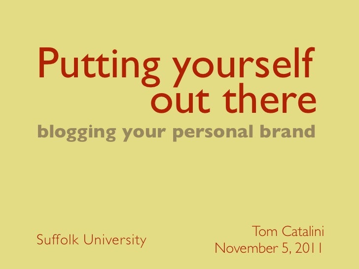 Putting yourselfout thereblogging your personal brand                         Tom CataliniSuffolk University              ...