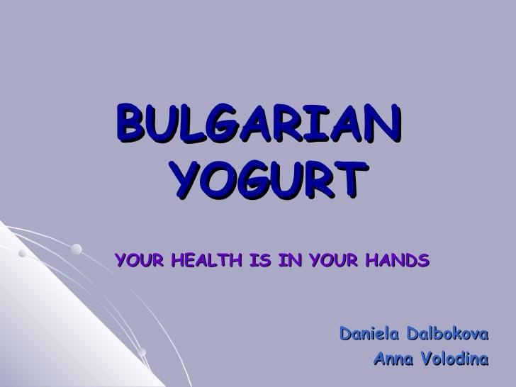 BULGARIAN  YOGURT YOUR HEALTH IS IN YOUR HANDS Daniela Dalbokova Anna Volodina