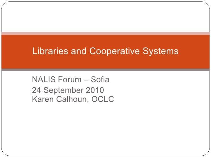 NALIS Forum – Sofia 24 September 2010 Karen Calhoun, OCLC Libraries and Cooperative Systems