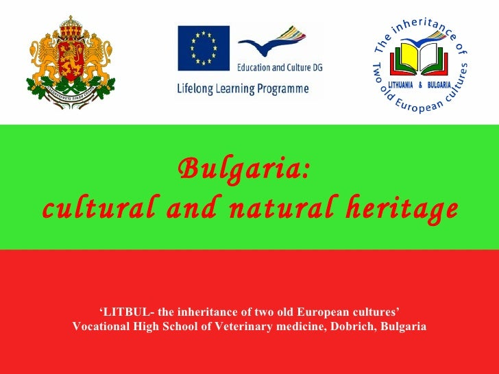 Bulgaria:cultural and natural heritage      'LITBUL- the inheritance of two old European cultures'  Vocational High School...
