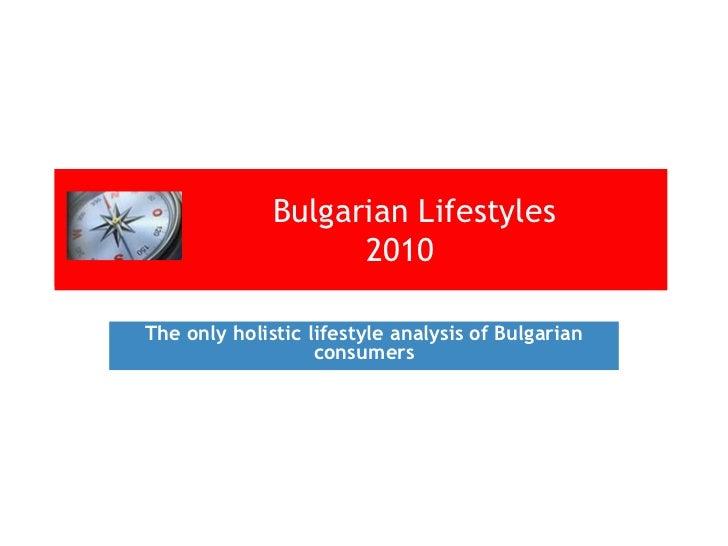Bulgarian Lifestyles                     2010  The only holistic lifestyle analysis of Bulgarian                    consum...