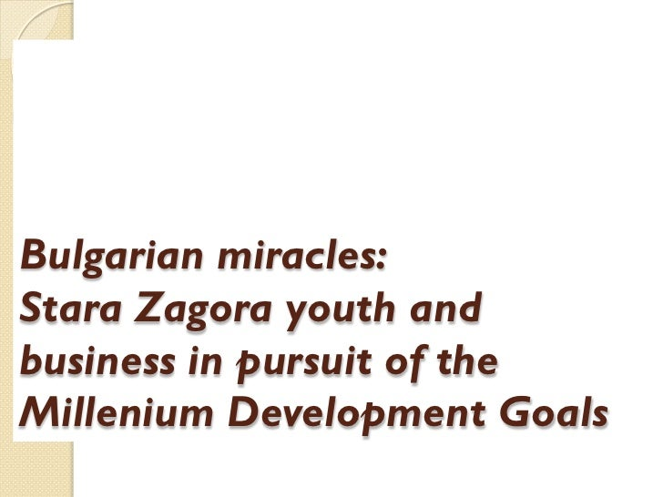 Bulgarian miracles: Stara Zagora youth and business in pursuit of the Millenium Development Goals