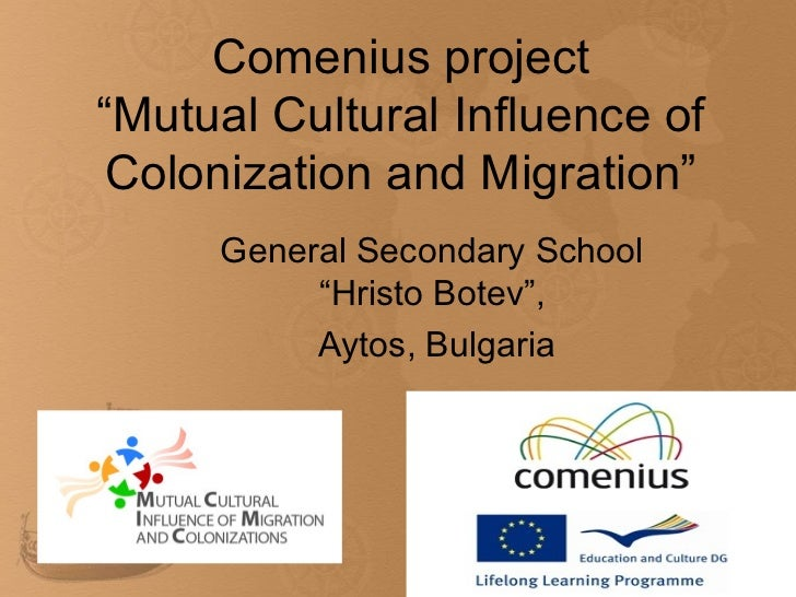 """Comenius project""""Mutual Cultural Influence ofColonization and Migration""""     General Secondary School          """"Hristo Bot..."""
