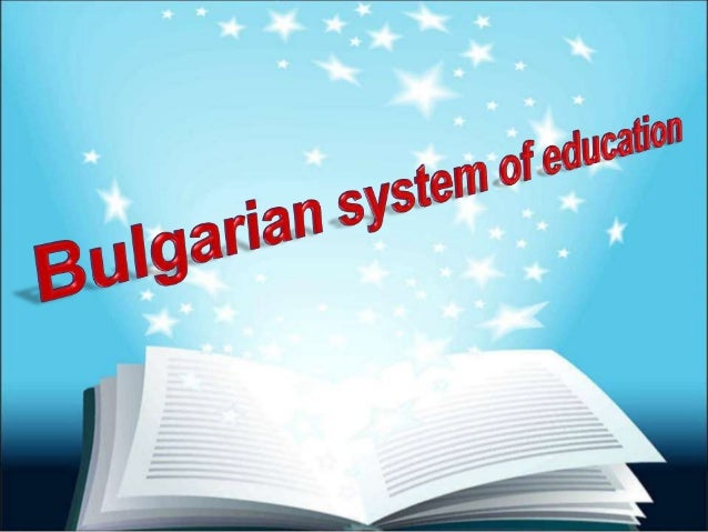 Main features  The Bulgarian constitution stipulates that:  (1) Everyone has the right of education.  (2) School attendanc...