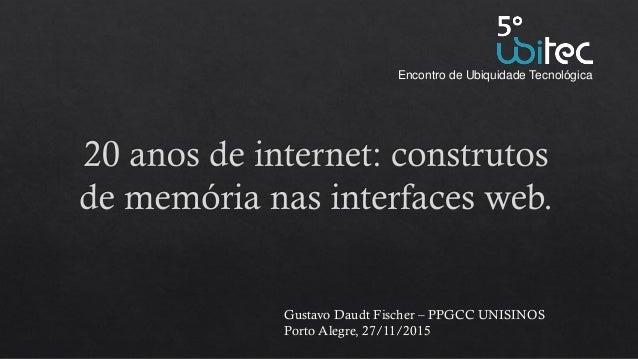 Gustavo Daudt Fischer – PPGCC UNISINOS Porto Alegre, 27/11/2015 Encontro de Ubiquidade Tecnológica