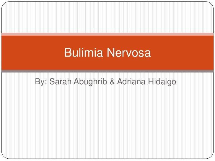 Bulimia NervosaBy: Sarah Abughrib & Adriana Hidalgo