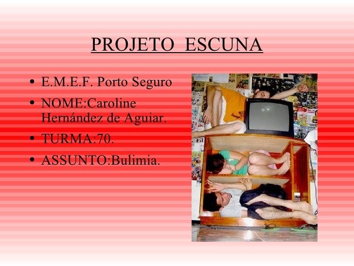 PROJETO  ESCUNA <ul><li>E.M.E.F. Porto Seguro </li></ul><ul><li>NOME:Caroline Hernández de Aguiar. </li></ul><ul><li>TURMA...