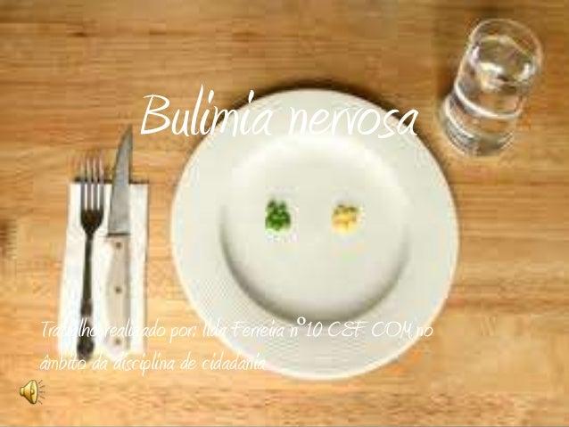 Bulimia nervosaTrabalho realizado por: Ilda Ferreira nº10 CEF COM noâmbito da disciplina de cidadania