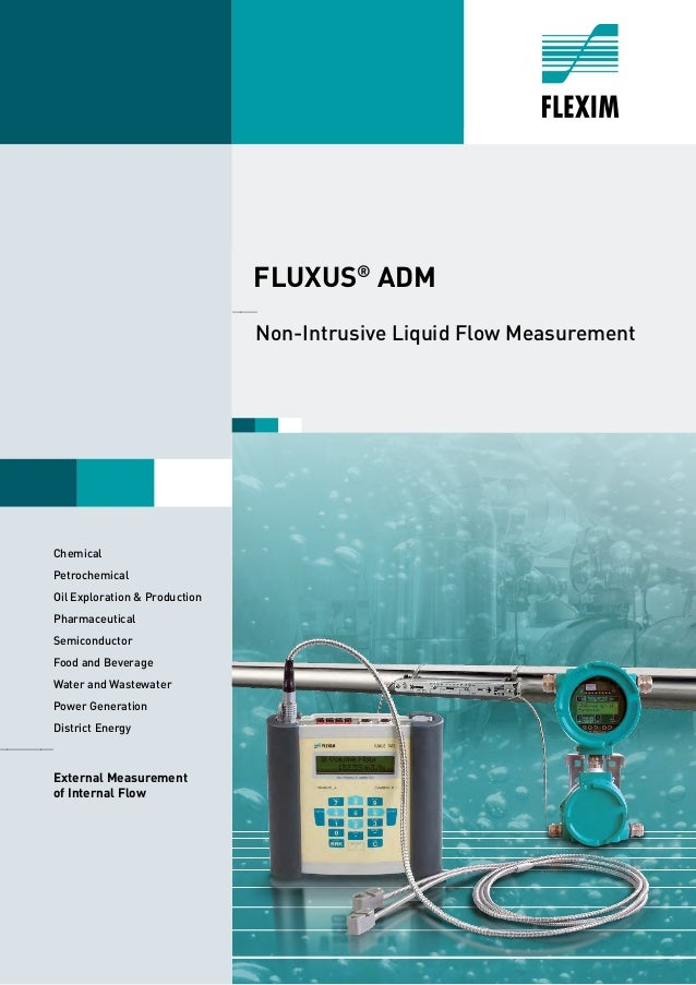 1 FLUXUS® ADM ______ Non-Intrusive Liquid Flow Measurement 	Chemical 	Petrochemical Oil Exploration & Production 	Pharmace...