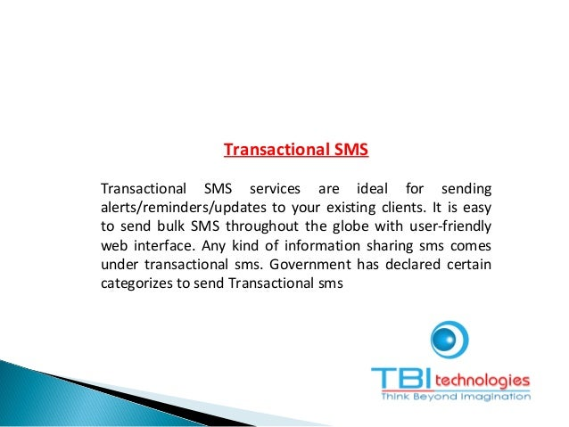 Transactional SMS Transactional SMS services are ideal for sending alerts/reminders/updates to your existing clients. It i...