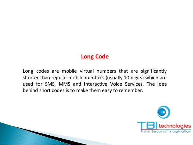 Long Code Long codes are mobile virtual numbers that are significantly shorter than regular mobile numbers (usually 10 dig...