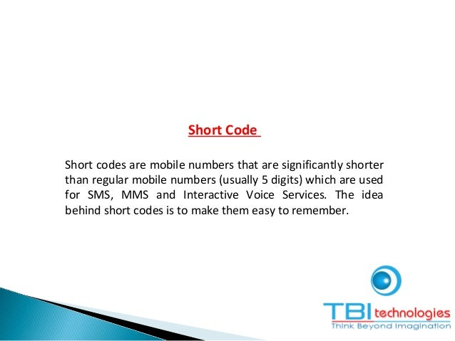 Short Code Short codes are mobile numbers that are significantly shorter than regular mobile numbers (usually 5 digits) wh...