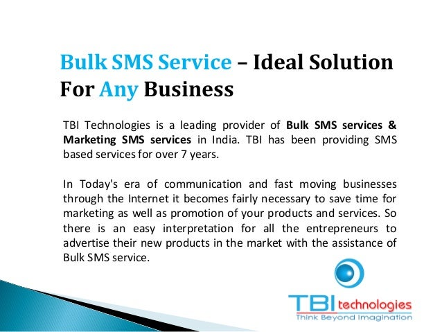 Bulk SMS Service – Ideal Solution For Any Business TBI Technologies is a leading provider of Bulk SMS services & Marketing...