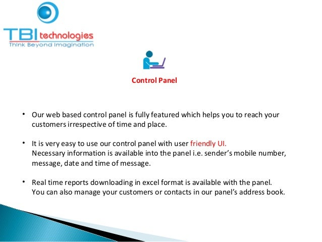 Control Panel • Our web based control panel is fully featured which helps you to reach your customers irrespective of time...