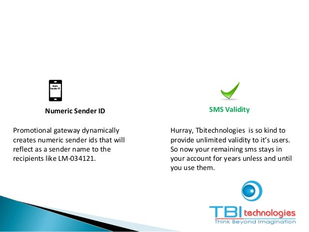 Numeric Sender ID SMS Validity Promotional gateway dynamically creates numeric sender ids that will reflect as a sender na...