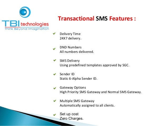 Transactional SMS Features : Delivery Time 24X7 delivery. DND Numbers All numbers delivered. SMS Delivery Using predefined...