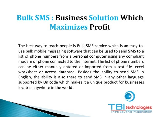 Bulk SMS : Business Solution Which Maximizes Profit The best way to reach people is Bulk SMS service which is an easy-to- ...