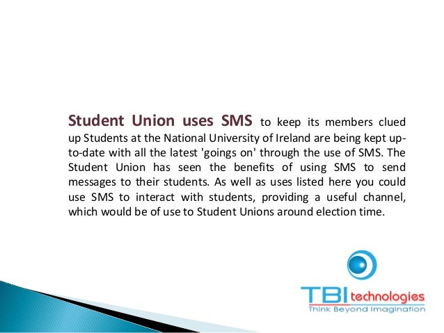 Student Union Notify students of latest events/gigs Enable interactive Text Voting (student elections, Radio/TV station)...
