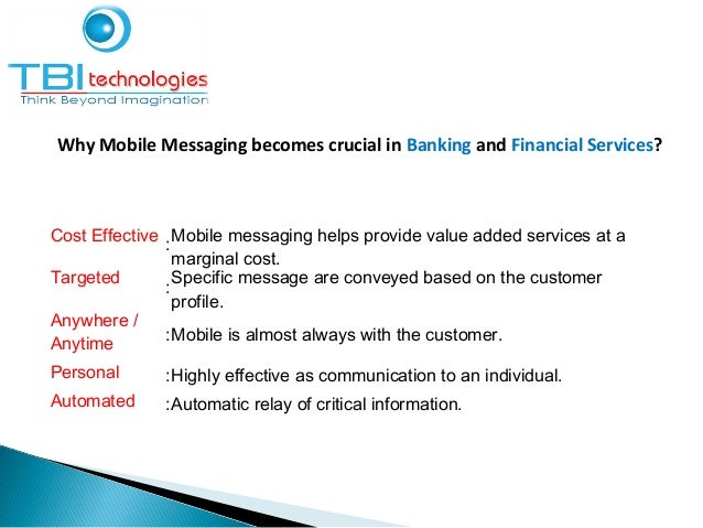 The banks can use SMS services for the following  Changes in policy affecting the consumer, e.g. Interest rate.  Communi...